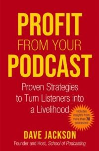 Profit from your podcast by podcaster dave jackson