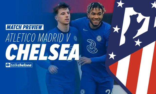 Atletico Madrid vs Chelsea – Team News, Lineups, Prediction and Key Stats –  Talk Chelsea