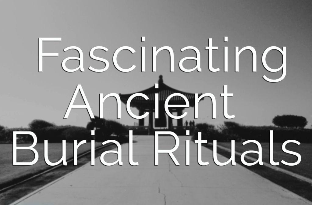 Fascinating Ancient Burial Rituals