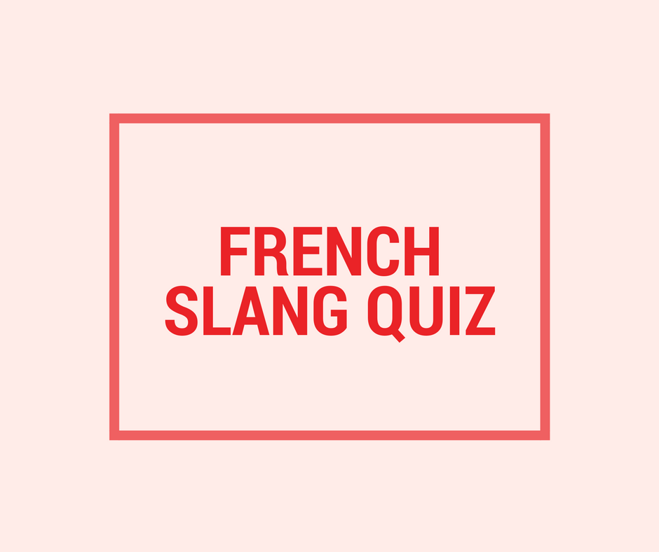 Quiz How Well Do You Know French Slang