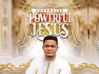 Joe Praize _ Powerful Jesua