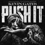 Kevin Gates _ Push It