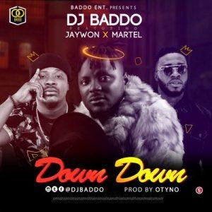 DJ Baddo ft. Jaywon and Martel _ Down down
