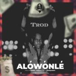 TROD _ Alowonle