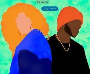 The Bonfyre & 6Lack _ U Say