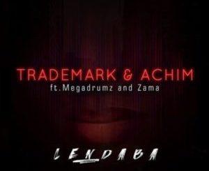 Trademark & Achim Ft. Megadrumz & Zama _ Lendaba