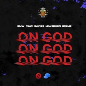 DMW ft Davido, Mayorkun, Dremo - On God