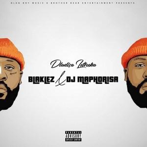 Blaklez Ft. DJ Maphorisa - Dladisa Letheka