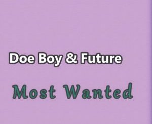 Doe Boy FT. Future - Most Wanted