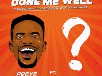 Preye Odede Ft. Tim Godfrey - Done Me Well