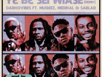 Darkovibes Ft. Mugeez, Medikal, Sablar - Y3 B3 Sei Wiase (Remix)
