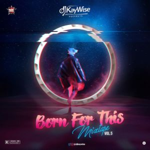 DJ Kaywise - Born For This Mixtape