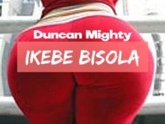Duncan Mighty - Ikebe Bisola