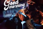 Stonebowy Ft. Chivv, Spanker - Good Morning