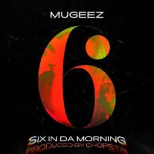 Mugeez - Six In Da Morning