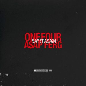 Onefour Ft. Asap Ferg - Say It Again