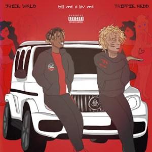 Juice WRLD Ft. Trippie Redd - Tell Me U Luv Me