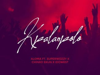 Aloma ft Superwozzy, Chinko Ekun, Idowest Kpalanpolo