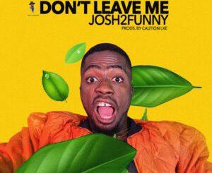 Josh2Funny Don't Leave Me Mp3