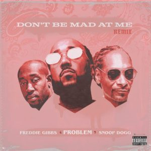 Problem ft Freddie Gibbs & Snoop Dogg don't be mad at me