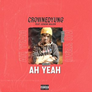 CrownedYung ft Gemini Major Ah Yeah Mp3