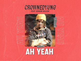 CrownedYung ft Gemini Major Ah Yeah Mp3