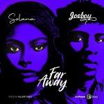 Solana ft Joeboy Far Away Mp3