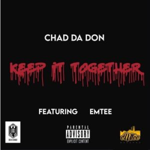 Chad Da Don ft Emtee Keep It Together