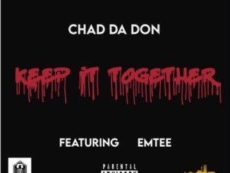 Chad Da Don ft Emtee Keep It Together