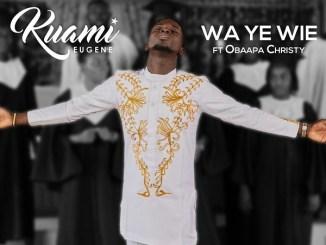Kuami Eugene ft Obaapa Christy - Wa Ye Wie Mp3