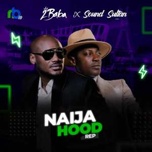 Sound Sultan ft 2Baba Naija Hood Rep Mp3