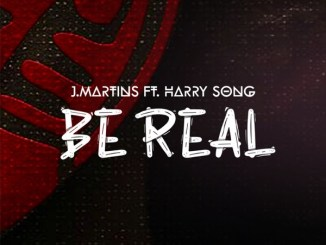 J. Martins ft. Harrysong - Be Real Mp3