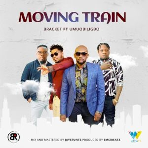Bracket ft. Umu Obiligbo - Moving Train