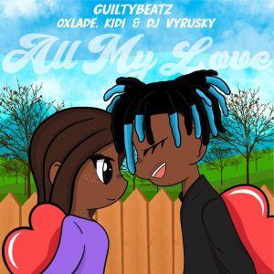 GuiltyBeatz ft. Oxlade, KiDi, DJ Vyrusky - All My Love