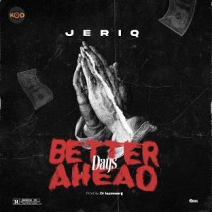 Jeriq - Better Days Ahead