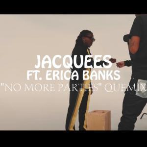 Jacquees ft. Erica Banks - No More Parties (Quemix)