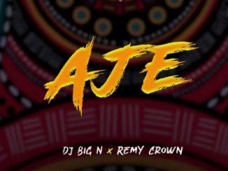 DJ Big N ft. Remy Crown - Aje