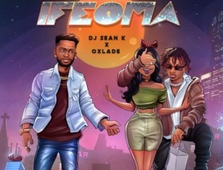 DJ Sean K ft. Oxlade - Ifeoma