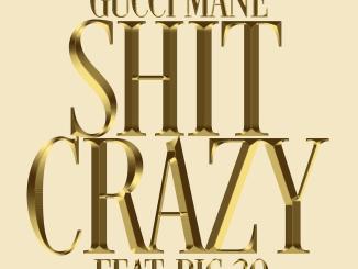 Gucci Mane ft. BIG30 - Shit Crazy
