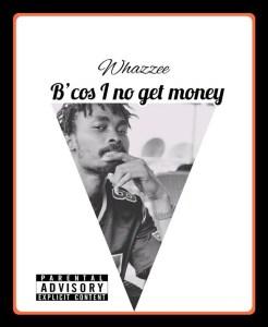 Whazzee - Because I No Get Money