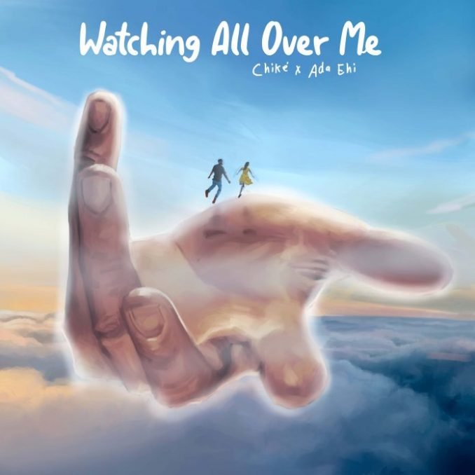 Chike ft. Ada Ehi - Watching All Over Me