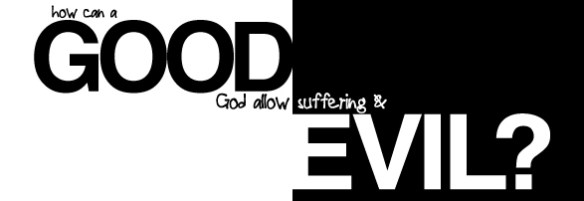 Good God Evil and Suffering