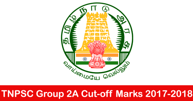 Expected TNPSC Group 2A Cut Off marks 2017 2018 @ www.tnpsc.gov.in