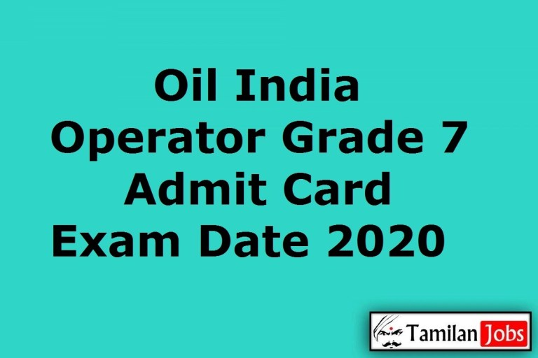 Oil India Operator Admit Card 2020 Yet to Release Soon | Grade 7 Exam Date @ oil-india.com