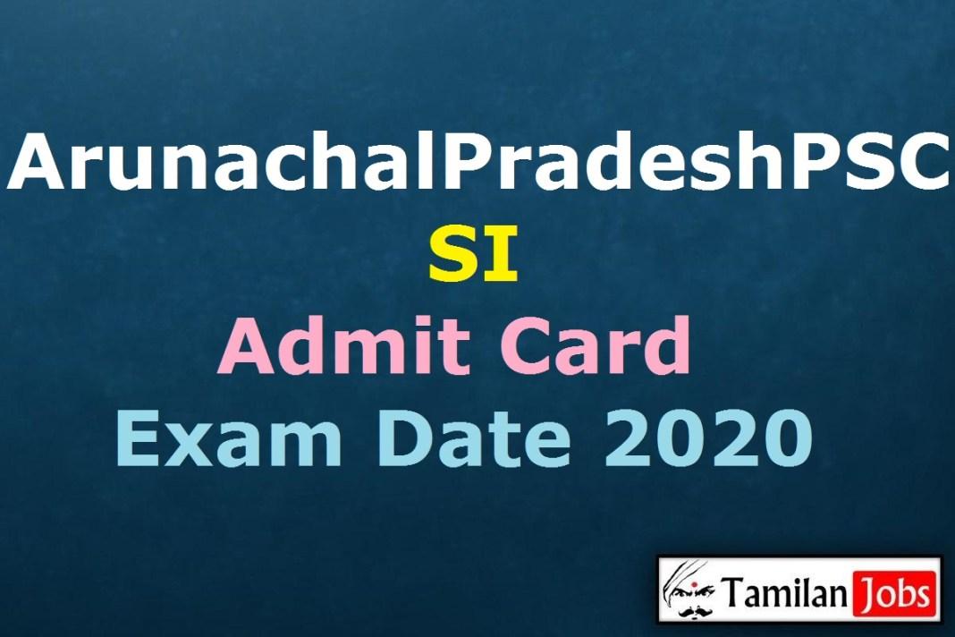Arunachal Pradesh PSC SI Admit Card 2020