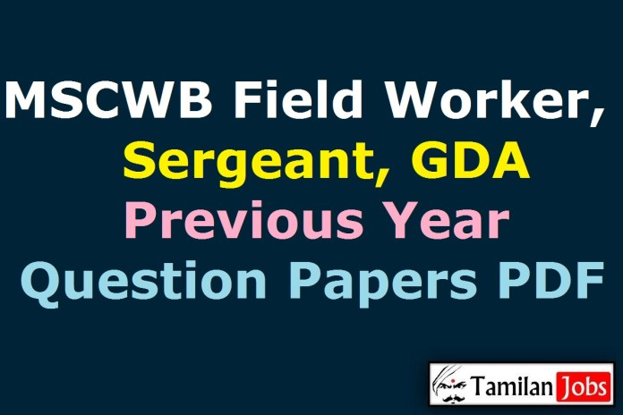 MSCWB Field Worker, Sergeant, GDA Previous Year Question Papers PDF