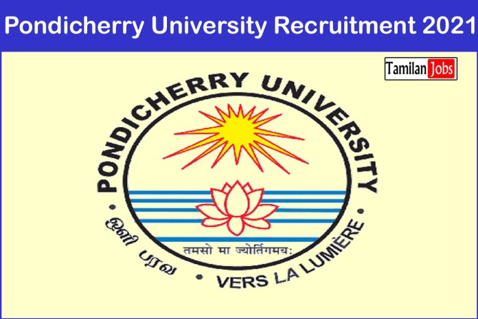 Pondicherry University Recruitment 2021 Out – Apply For Research Associate, Project Assistant Jobs