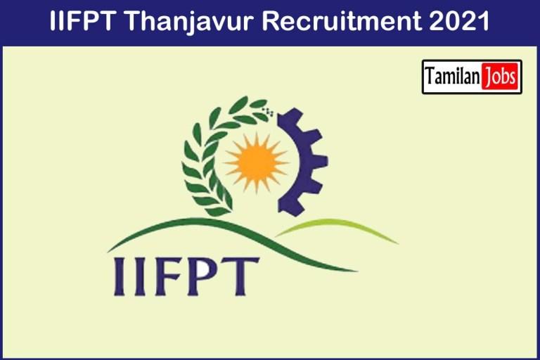 IIFPT Thanjavur Recruitment 2021 Out – Apply 15 Research Associate Jobs