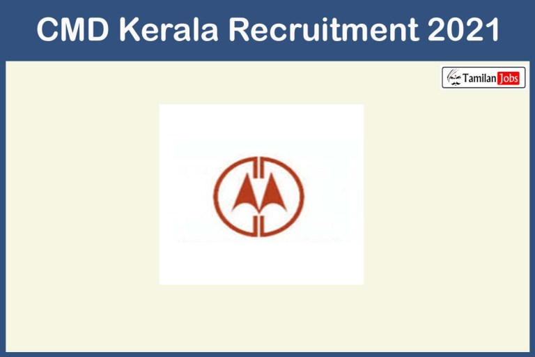 CMD Kerala Recruitment 2021 Out – Apply Online 23+ Project Engineer Jobs
