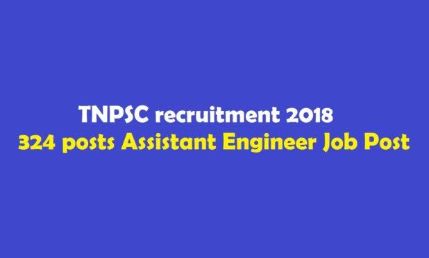 TNPSC recruitment 2018 324 posts Assistant Engineer Job Post